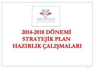 2014-2018 DÖNEMİ  STRATEJİK PLAN  HAZIRLIK ÇALIŞMALARI