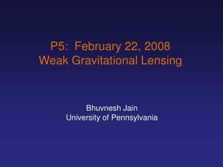 P5:  February 22, 2008 Weak Gravitational Lensing