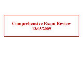 Comprehensive Exam Review 12/03/2009
