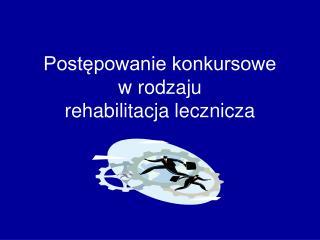 Postępowanie konkursowe w rodzaju  rehabilitacja lecznicza