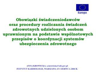 ANNA KROWICKA; a.krowicka@nfz.pl INSTYTUT KARDIOLOGII, WARSZAWA 15 CZERWCA 2004 R.