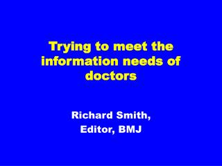 Trying to meet the information needs of doctors