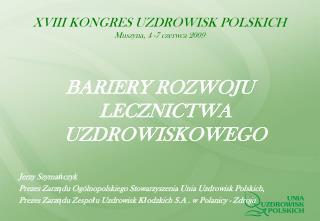 XVIII KONGRES UZDROWISK POLSKICH Muszyna, 4 -7 czerwca 2009