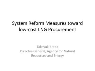System Reform Measures toward low-cost LNG Procurement
