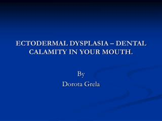 ECTODERMAL DYSPLASIA – DENTAL CALAMITY IN YOUR MOUTH.