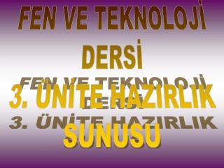 FEN VE TEKNOLOJİ DERSİ 3. ÜNİTE HAZIRLIK SUNUSU