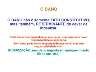 O DANO O DANO não é somente FATO CONSTITUTIVO, mas, também, DETERMINANTE do dever de indenizar.
