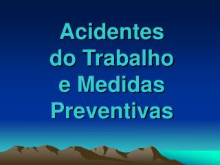 Acidentes  do Trabalho e Medidas Preventivas