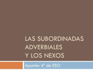 LAS SUBORDINADAS ADVERBIALES  Y LOS NEXOS