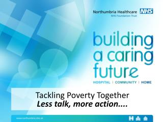 Tackling Poverty Together Less talk, more action....