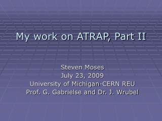My work on ATRAP, Part II