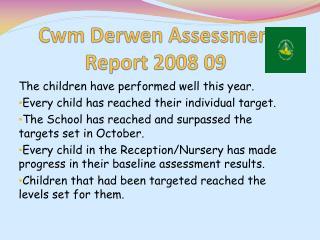 Cwm Derwen  Assessment Report 2008 09