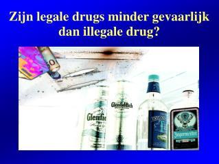 Zijn legale drugs minder gevaarlijk dan illegale drug