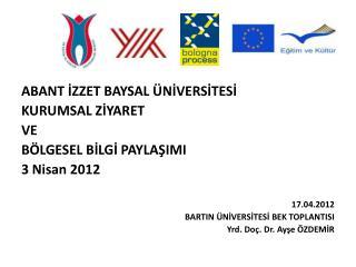 ABANT  İZZET BAYSAL ÜNİVERSİTESİ  KURUMSAL ZİYARET  VE  BÖLGESEL BİLGİ PAYLAŞIMI 3  Nisan  2012