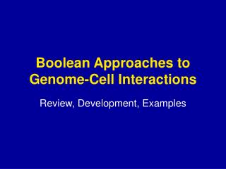 Boolean Approaches to Genome-Cell Interactions