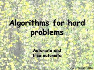 Algorithms for hard problems Automata and tree automata