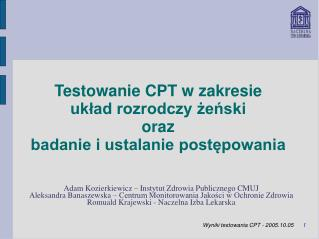 Testowanie CPT w zakresie  układ rozrodczy żeński  oraz badanie i ustalanie postępowania