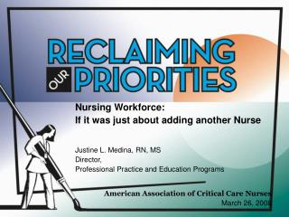 Nursing Workforce: If it was just about adding another Nurse Justine L. Medina, RN, MS Director,