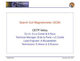 Search Coil Magnetometer (SCM) CETP-Velizy Co-i's: O.Le Contel & A.Roux
