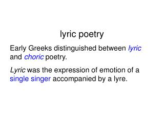 lyric poetry Early Greeks distinguished between  lyric and  choric  poetry.