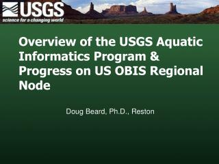 Overview of the USGS Aquatic Informatics Program & Progress on US OBIS Regional Node