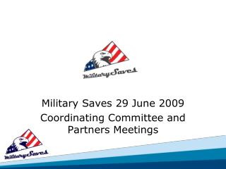 Military Saves 29 June 2009  Coordinating Committee and Partners Meetings