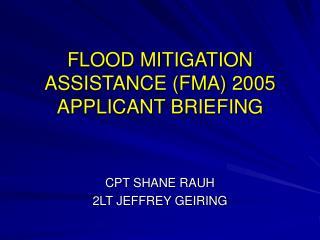 FLOOD MITIGATION ASSISTANCE (FMA) 2005 APPLICANT BRIEFING