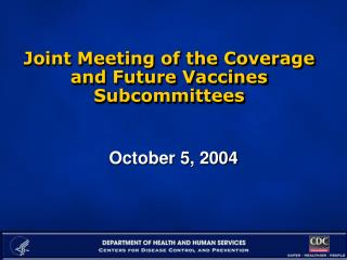 Joint Meeting of the Coverage and Future Vaccines Subcommittees