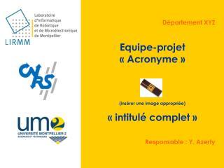 Département XYZ Equipe-projet « Acronyme » (insérer une image appropriée) « intitulé complet »