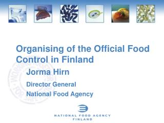 Organising of the Official Food Control in Finland 		Jorma Hirn Director General