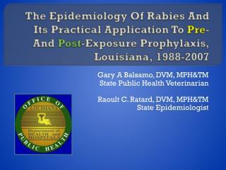 Gary A Balsamo, DVM, MPH&TM State Public Health Veterinarian Raoult C. Ratard, DVM, MPH&TM