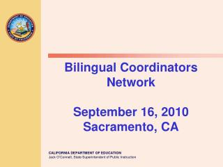 Bilingual Coordinators Network  September 16, 2010 Sacramento, CA