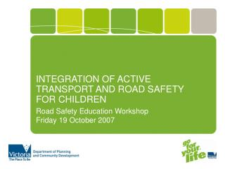 INTEGRATION OF ACTIVE TRANSPORT AND ROAD SAFETY FOR CHILDREN