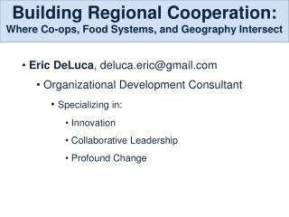 Eric DeLuca , deluca.eric@gmail  Organizational Development Consultant Specializing in: