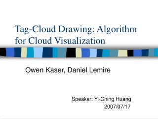 Tag-Cloud Drawing: Algorithm for Cloud Visualization
