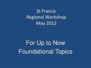 St Francis Regional Workshop May 2012