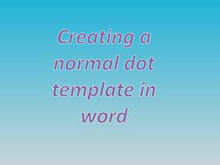 Creating a normal dot template in word