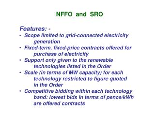 NFFO  and  SRO Features: -   Scope limited to grid-connected electricity 	generation