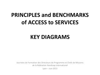 PRINCIPLES and BENCHMARKS of ACCESS to SERVICES  KEY DIAGRAMS