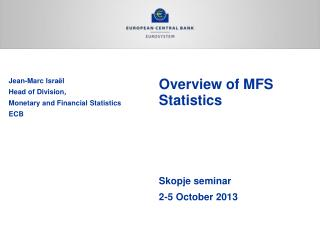 Overview of MFS  Statistics Skopje seminar 2-5 October 2013