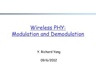 Wireless PHY:  Modulation and Demodulation