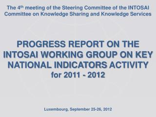 PROGRESS REPORT ON THE  INTOSAI WORKING GROUP ON KEY NATIONAL INDICATORS  ACTIVITY