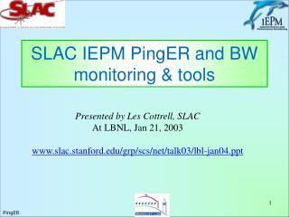 SLAC IEPM PingER and BW monitoring  tools