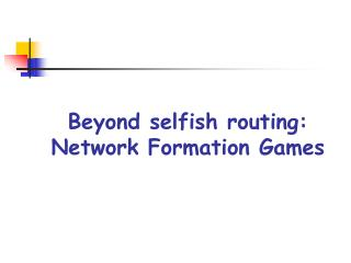 Beyond selfish routing: Network Formation Games