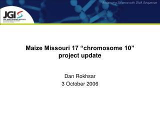 "Maize Missouri 17 ""chromosome 10"" project update"