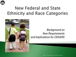 New Federal and State  Ethnicity and Race Categories
