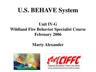 U.S. BEHAVE System Unit IV-G Wildland Fire Behavior Specialist Course February 2006