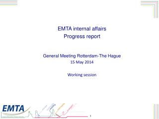 EMTA internal affairs Progress report  General Meeting Rotterdam-The Hague 15 May 2014