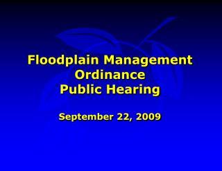 Floodplain Management Ordinance Public Hearing September 22, 2009