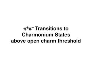 p + p -  Transitions to Charmonium States above open charm threshold